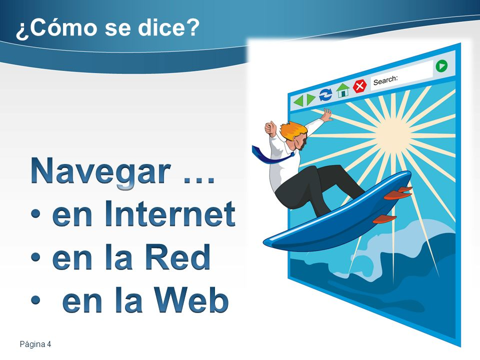 ¿Cómo se dice Navegar … en Internet en la Red en la Web Página 4