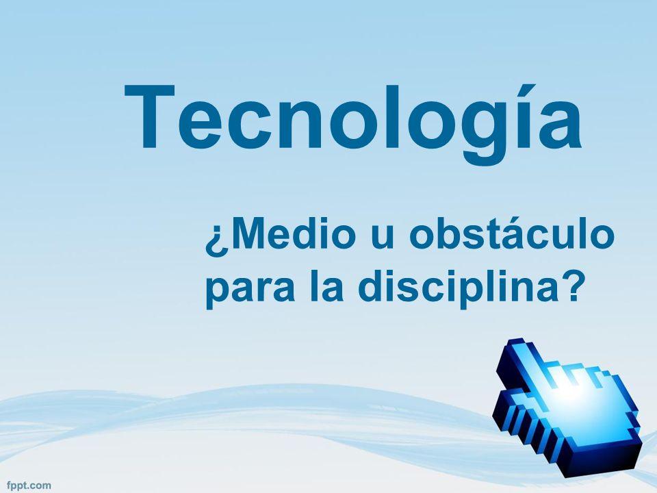 Tecnología ¿Medio u obstáculo para la disciplina