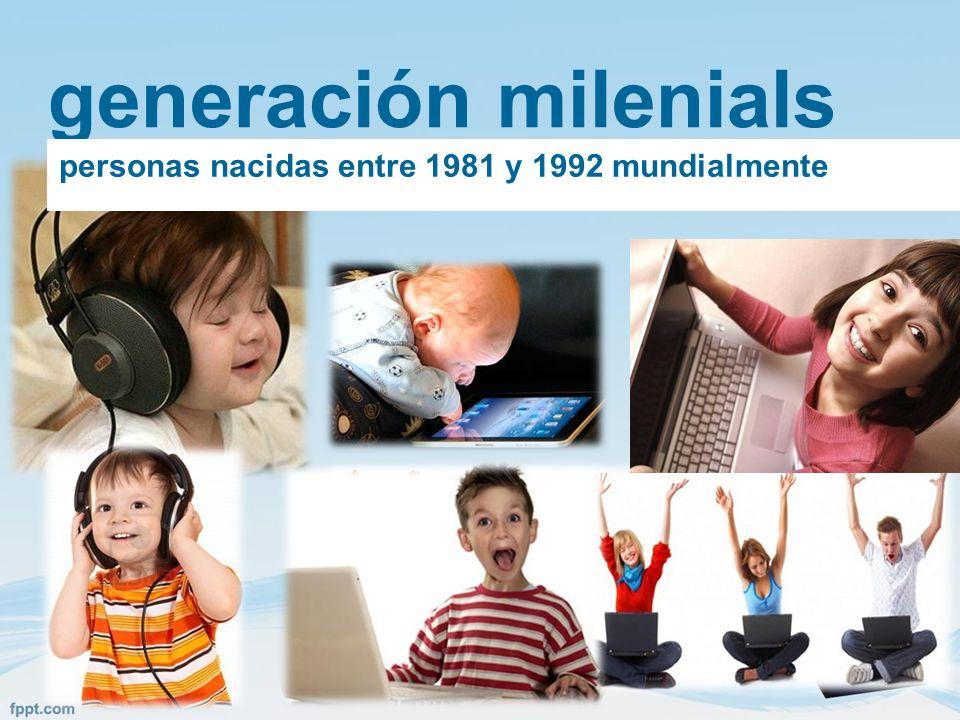 generación milenials personas nacidas entre 1981 y 1992 mundialmente