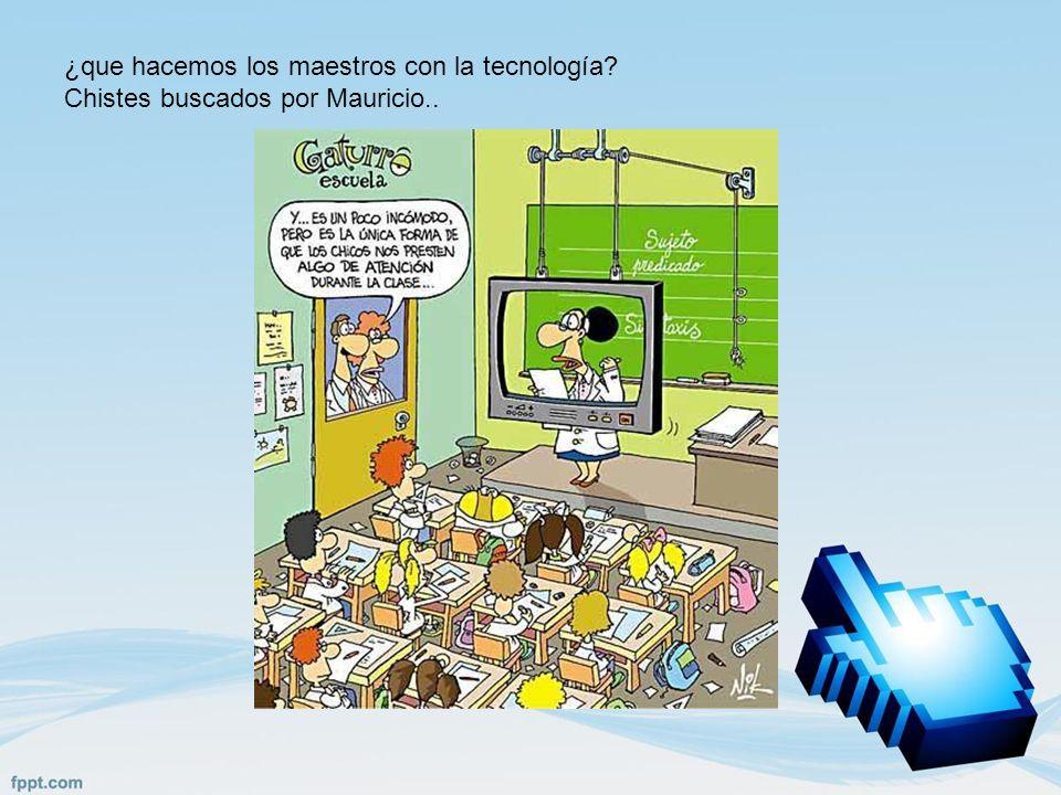 ¿que hacemos los maestros con la tecnología