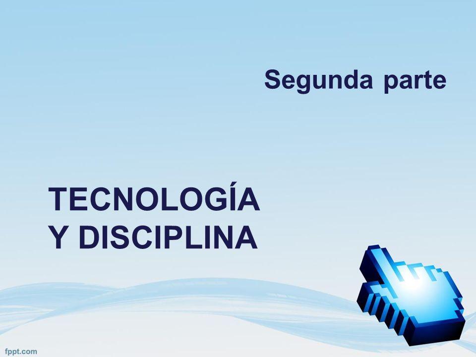TECNOLOGÍA Y DISCIPLINA