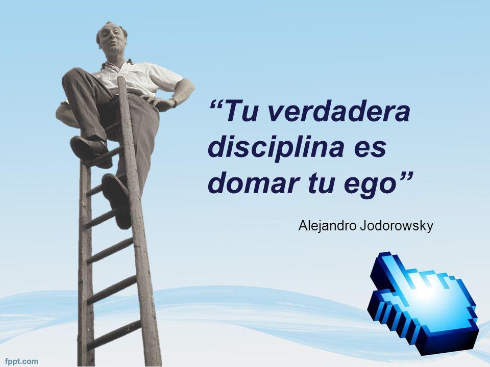 Tu verdadera disciplina es domar tu ego