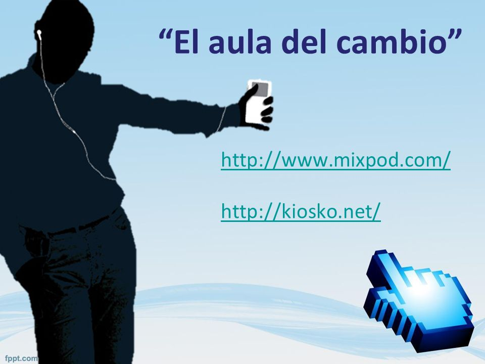 El aula del cambio http://www.mixpod.com/ http://kiosko.net/