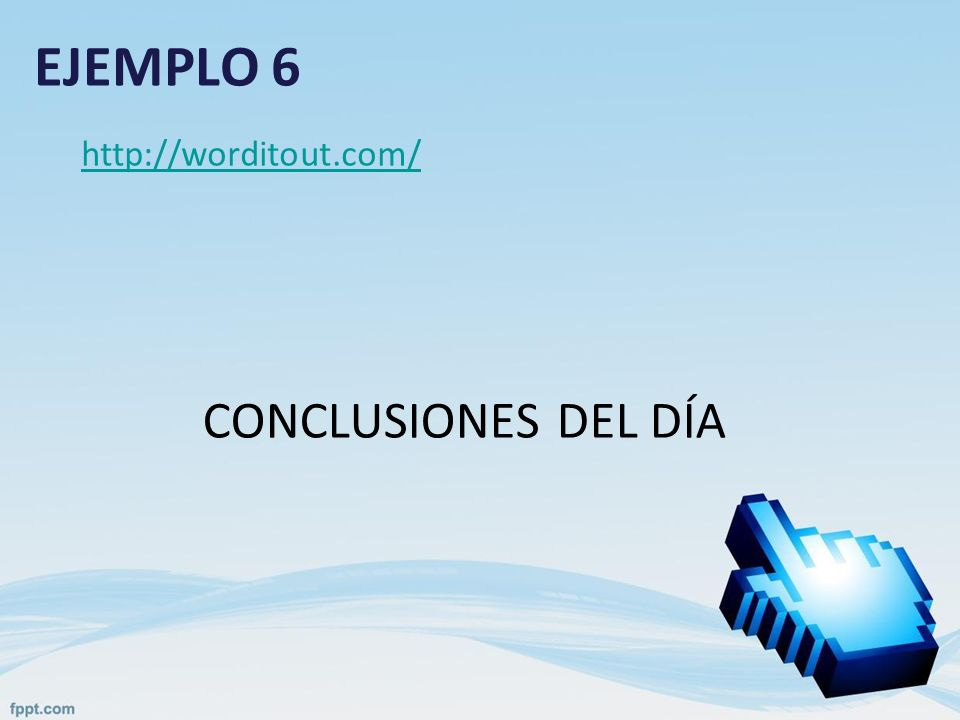 EJEMPLO 6 http://worditout.com/ CONCLUSIONES DEL DÍA