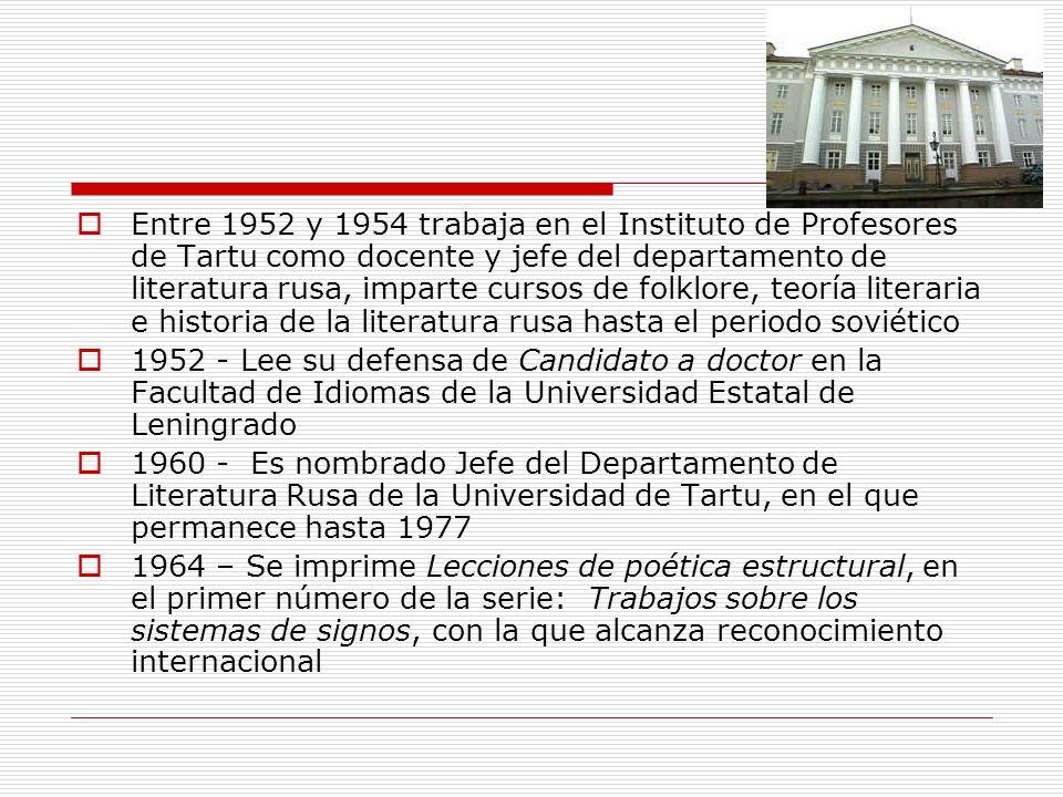 Entre 1952 y 1954 trabaja en el Instituto de Profesores de Tartu como docente y jefe del departamento de literatura rusa, imparte cursos de folklore, teoría literaria e historia de la literatura rusa hasta el periodo soviético
