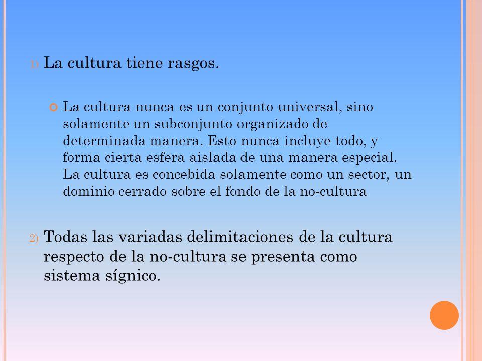 La cultura tiene rasgos.