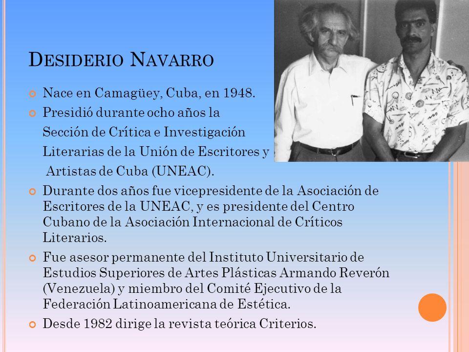 Desiderio Navarro Nace en Camagüey, Cuba, en 1948.