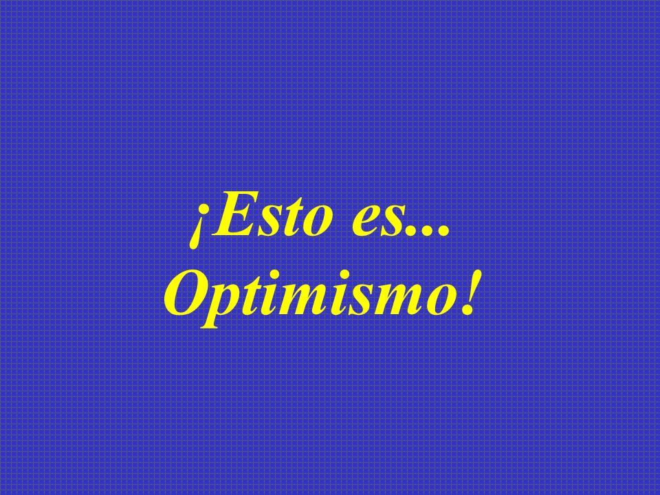 ¡Esto es... Optimismo!