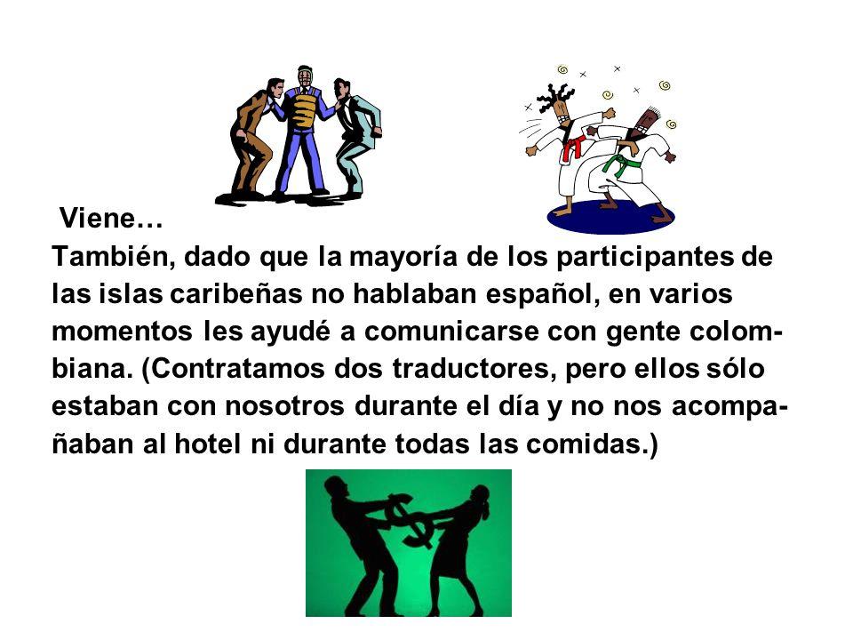 Viene… También, dado que la mayoría de los participantes de. las islas caribeñas no hablaban español, en varios.