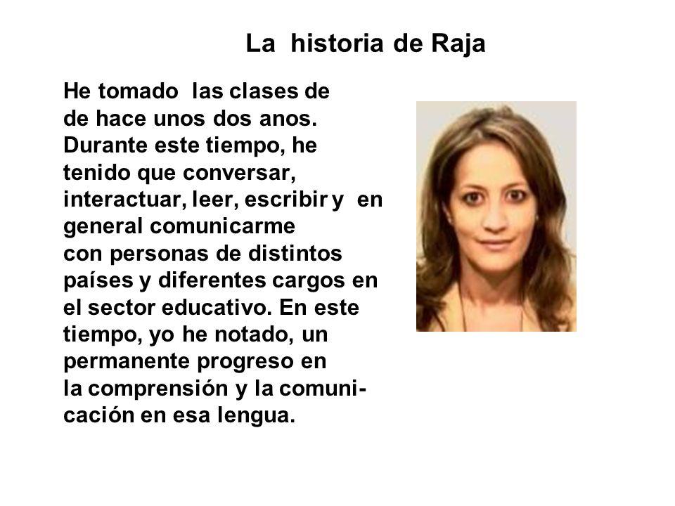 La historia de Raja He tomado las clases de de hace unos dos anos.