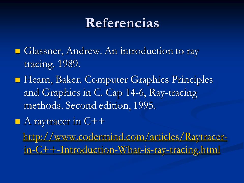 Referencias Glassner, Andrew. An introduction to ray tracing. 1989.