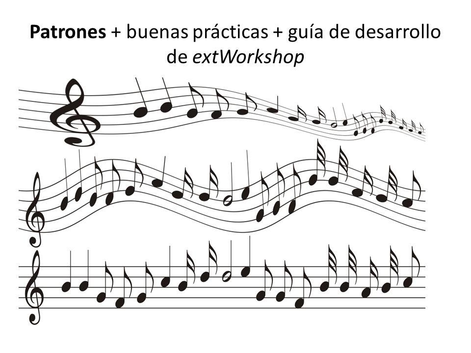 Patrones + buenas prácticas + guía de desarrollo de extWorkshop