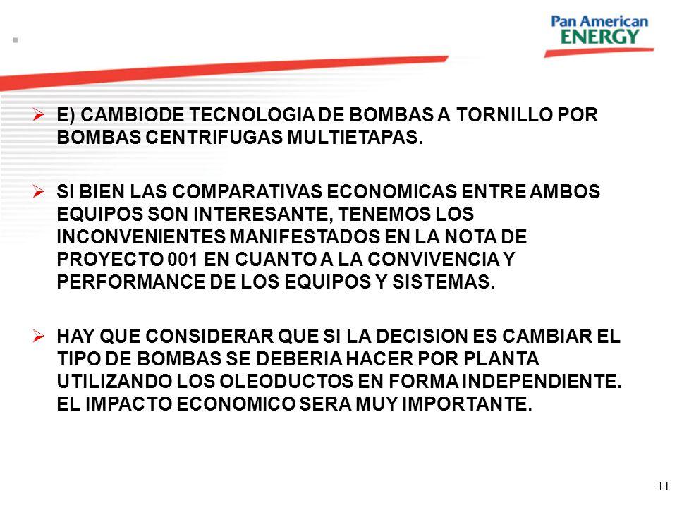 . E) CAMBIODE TECNOLOGIA DE BOMBAS A TORNILLO POR BOMBAS CENTRIFUGAS MULTIETAPAS.