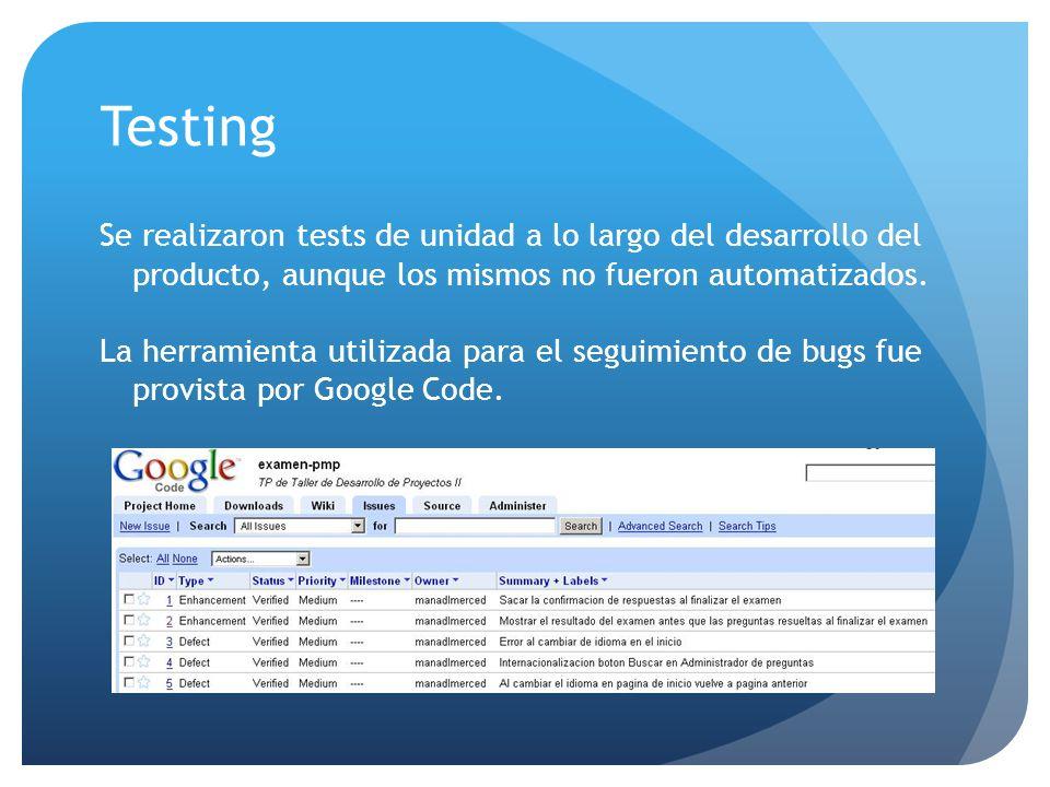 Testing Se realizaron tests de unidad a lo largo del desarrollo del producto, aunque los mismos no fueron automatizados.