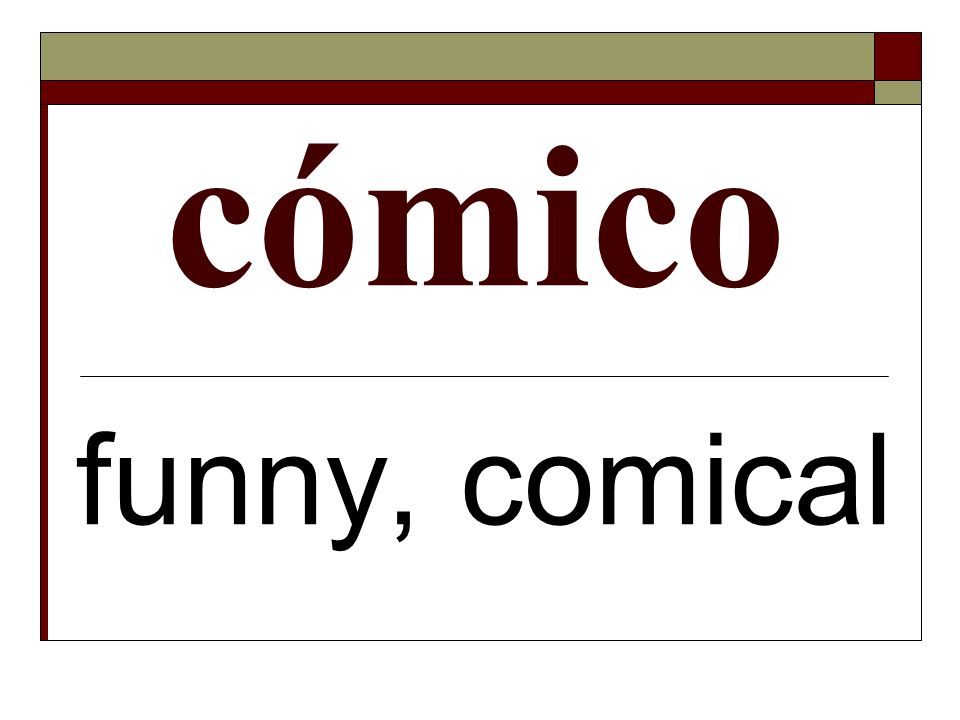 cómico funny, comical