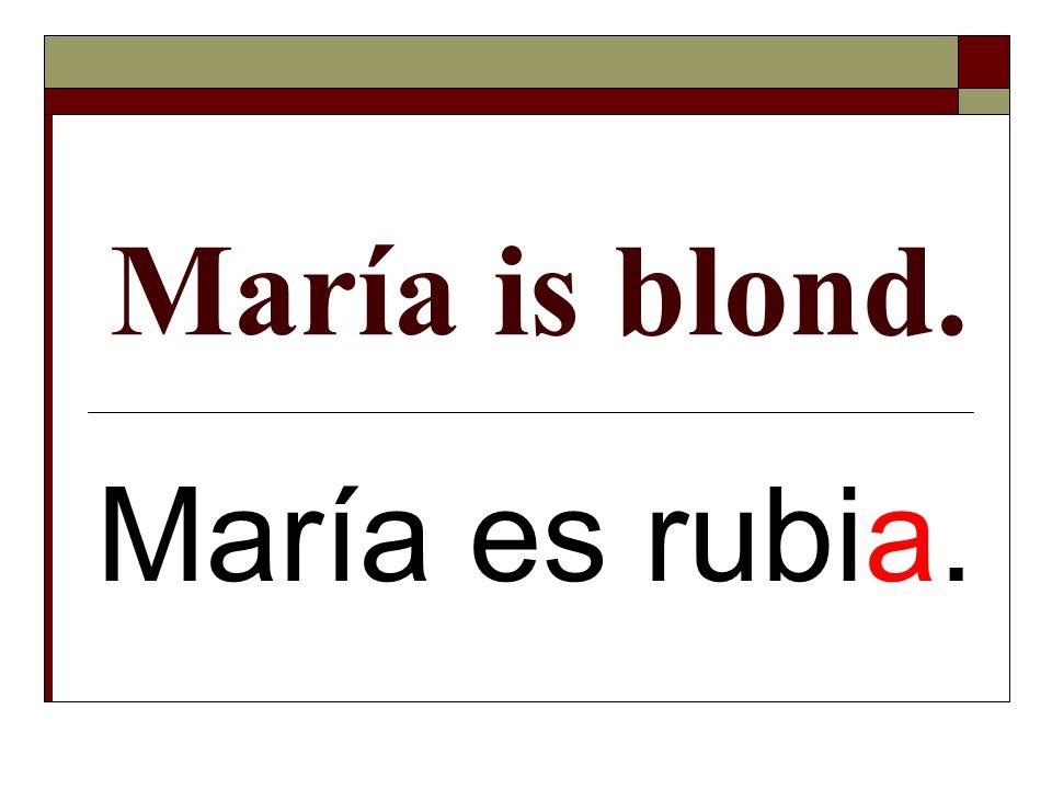 María is blond. María es rubia.