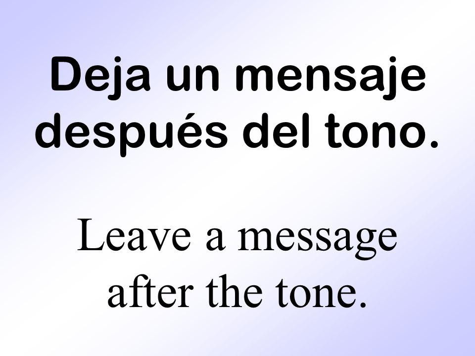 Deja un mensaje después del tono.