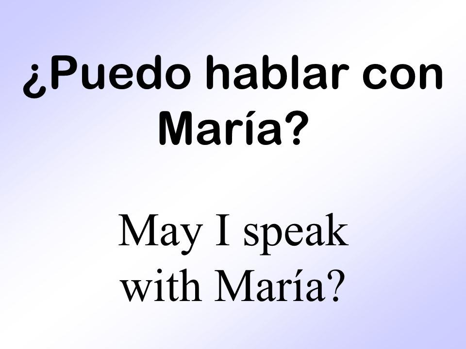 ¿Puedo hablar con María