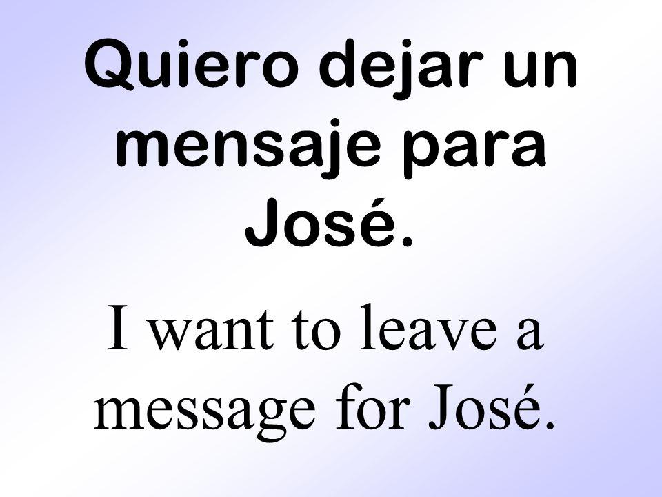 Quiero dejar un mensaje para José.