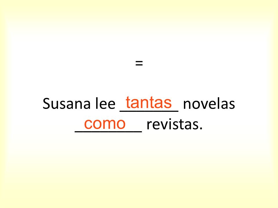 = Susana lee _______ novelas ________ revistas.