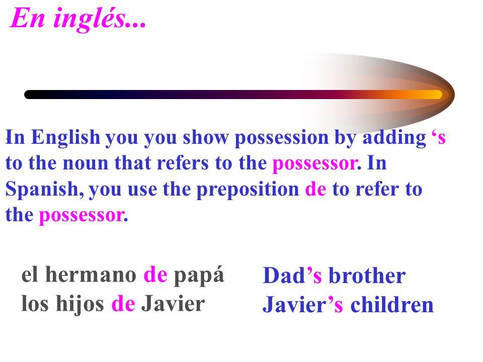 En inglés... el hermano de papá Dad's brother los hijos de Javier