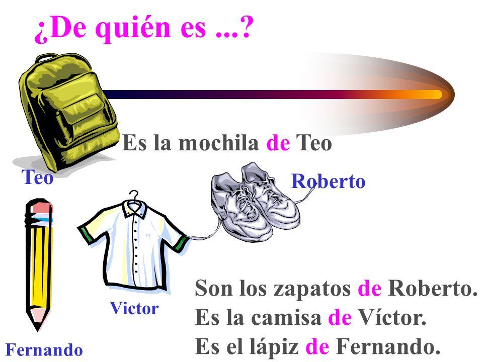 ¿De quién es ... Es la mochila de Teo Son los zapatos de Roberto.