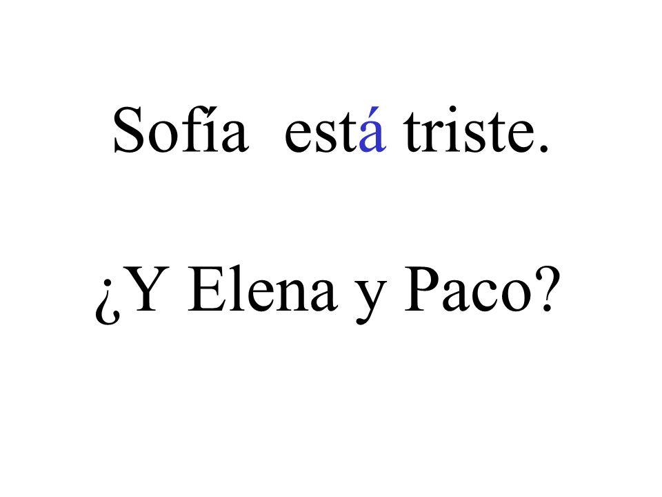 Sofía está triste. ¿Y Elena y Paco