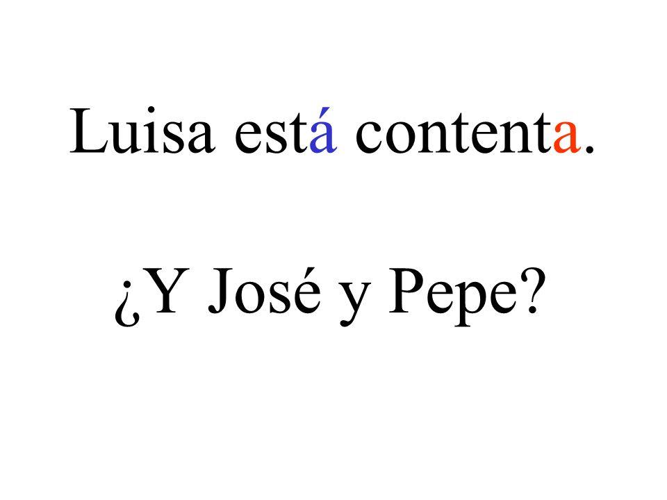 Luisa está contenta. ¿Y José y Pepe