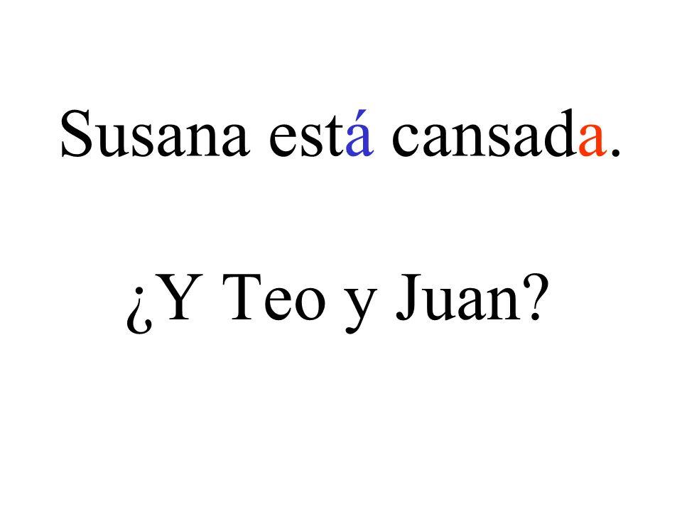 Susana está cansada. ¿Y Teo y Juan