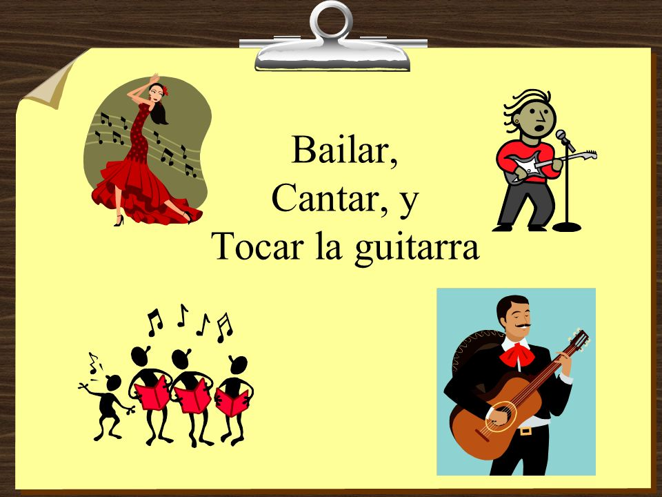 Bailar, Cantar, y Tocar la guitarra