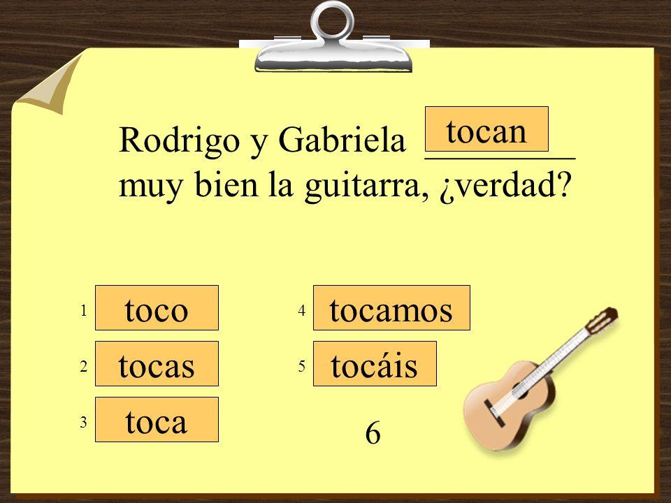 Rodrigo y Gabriela ________ muy bien la guitarra, ¿verdad