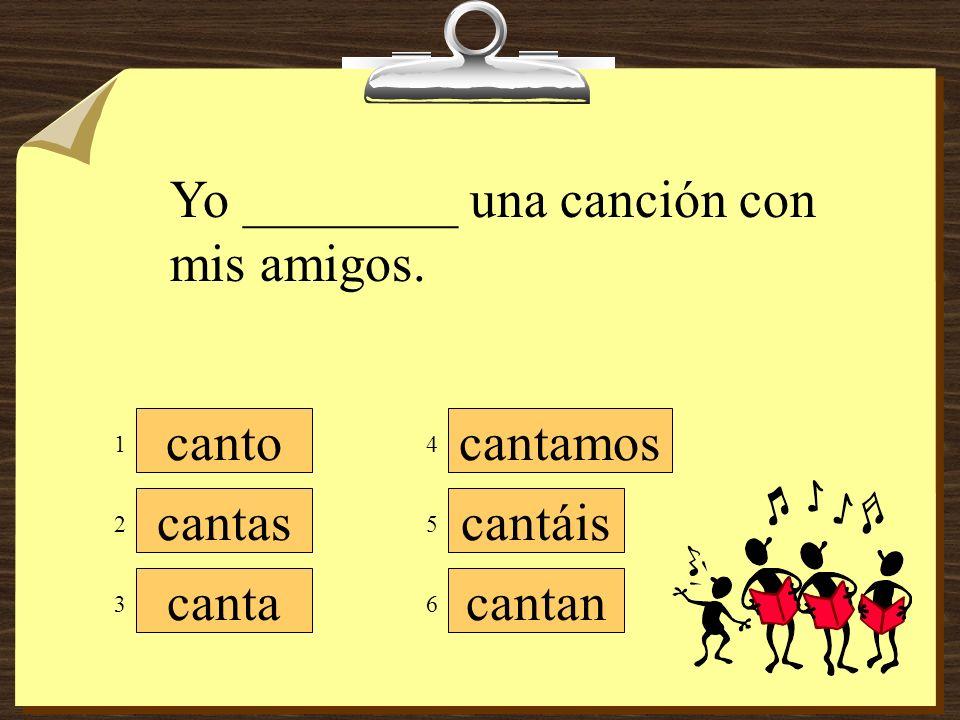 Yo ________ una canción con mis amigos.