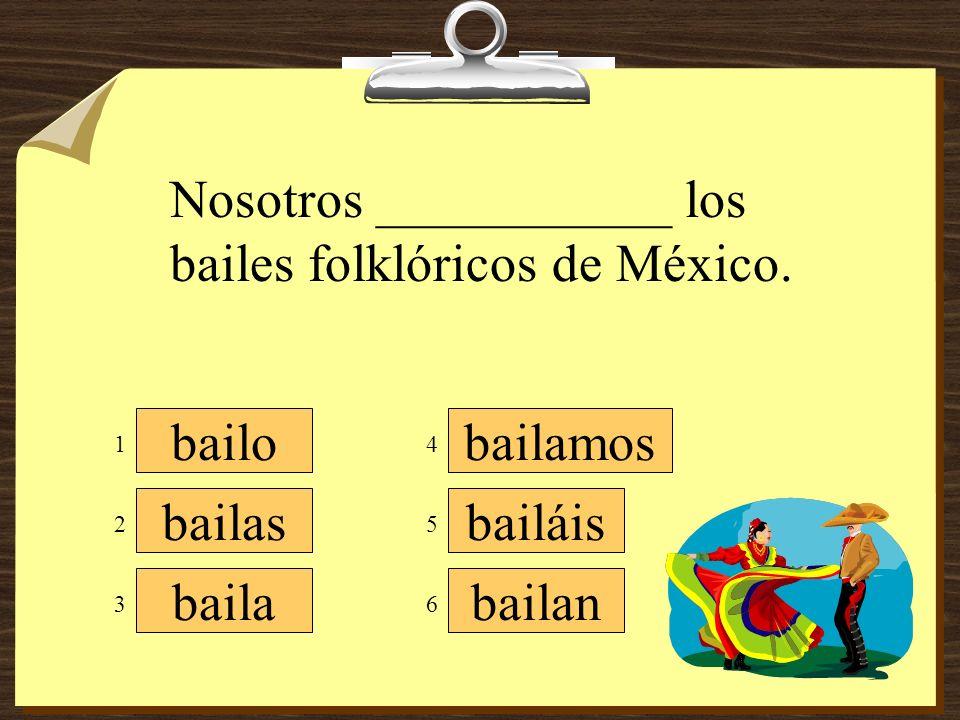 Nosotros ___________ los bailes folklóricos de México.