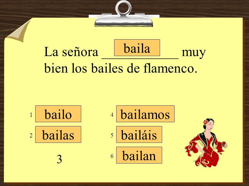 La señora ___________ muy bien los bailes de flamenco.
