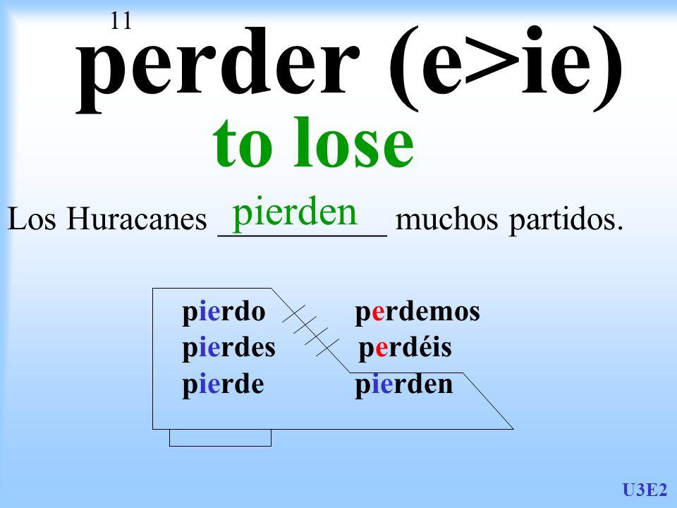 perder (e>ie) to lose pierden