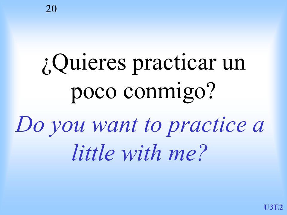 ¿Quieres practicar un poco conmigo