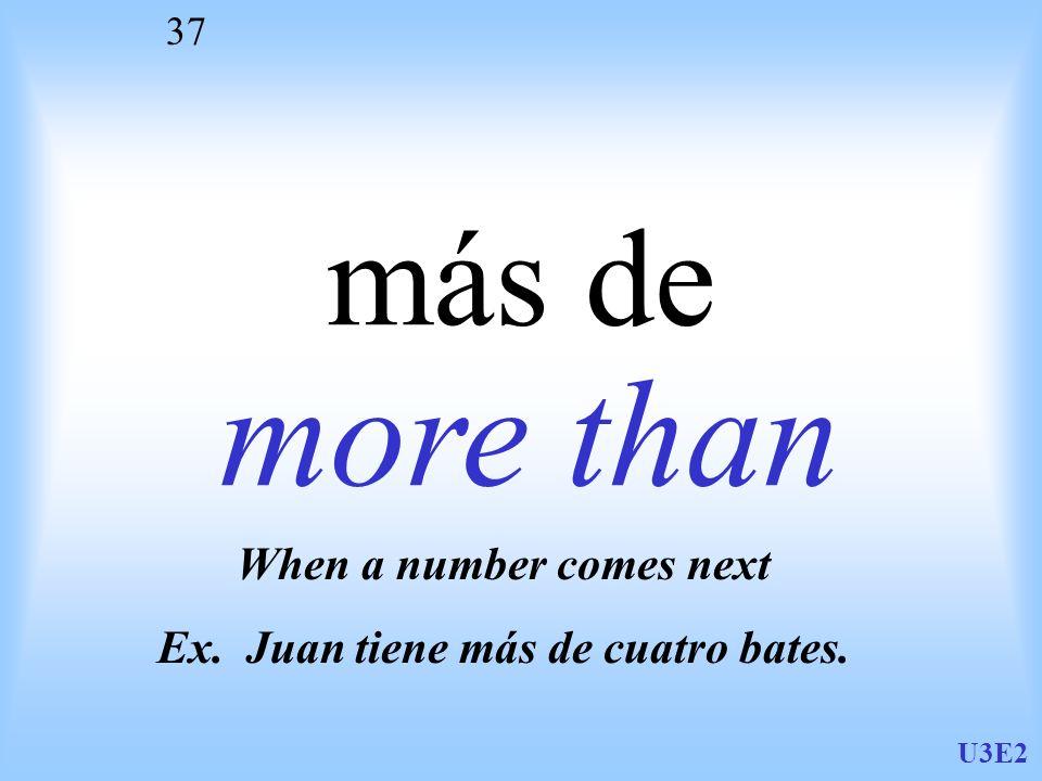 When a number comes next Ex. Juan tiene más de cuatro bates.