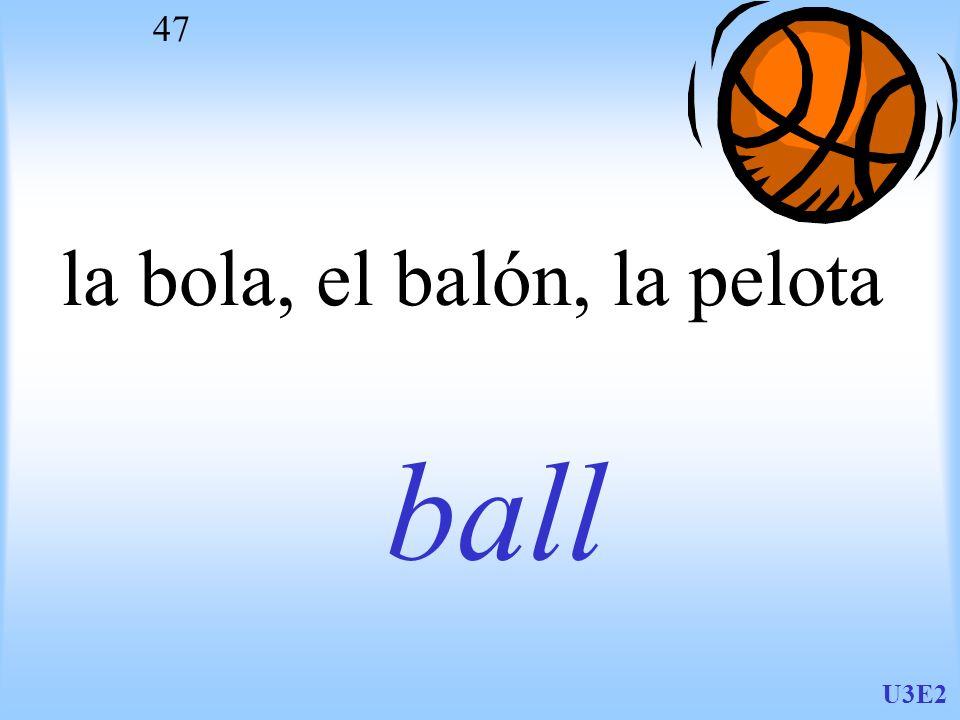 la bola, el balón, la pelota
