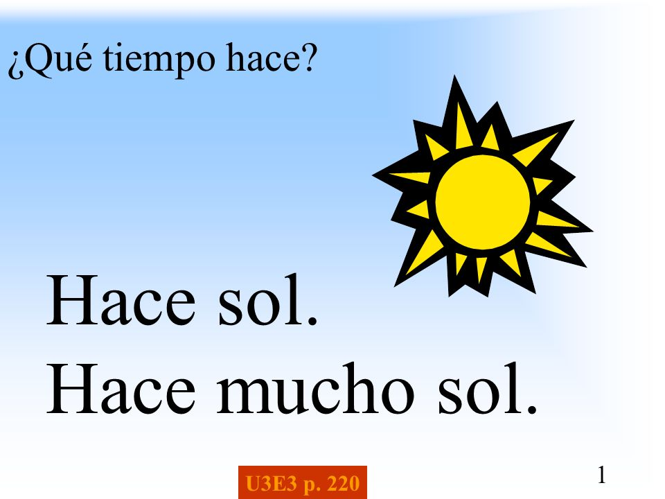¿Qué tiempo hace Hace sol. Hace mucho sol. U3E3 p. 220