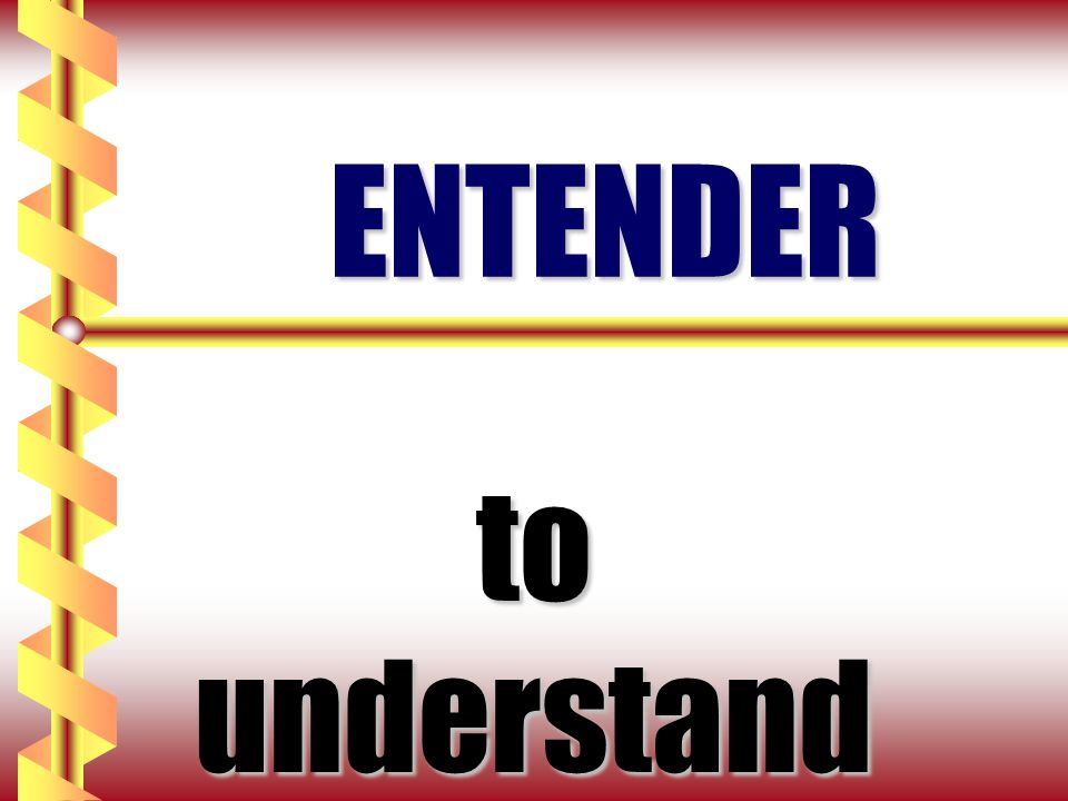 ENTENDER to understand