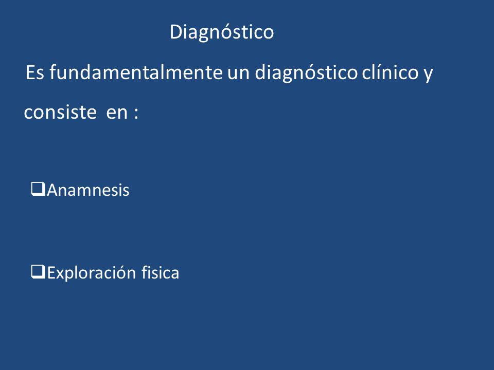 Es fundamentalmente un diagnóstico clínico y consiste en :