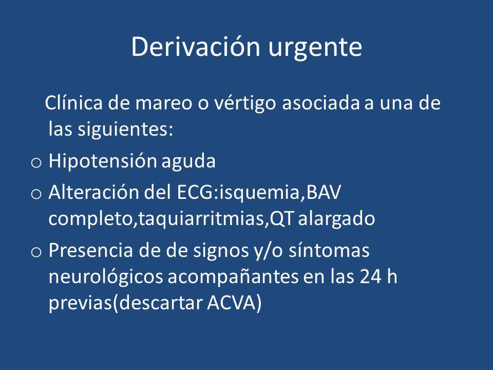 Derivación urgente Clínica de mareo o vértigo asociada a una de las siguientes: Hipotensión aguda.