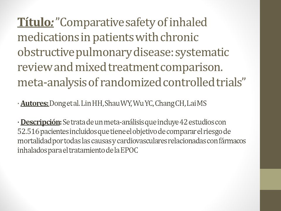 Título: Comparative safety of inhaled medications in patients with chronic obstructive pulmonary disease: systematic review and mixed treatment comparison.