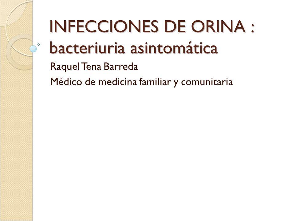 INFECCIONES DE ORINA : bacteriuria asintomática