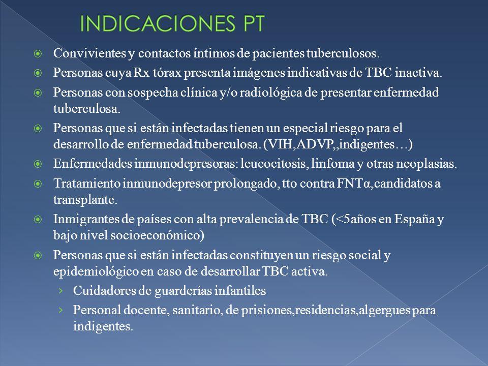 INDICACIONES PTConvivientes y contactos íntimos de pacientes tuberculosos. Personas cuya Rx tórax presenta imágenes indicativas de TBC inactiva.