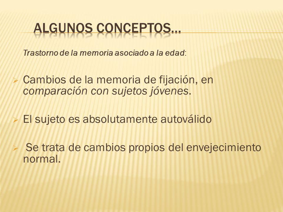 Algunos conceptos…Trastorno de la memoria asociado a la edad: Cambios de la memoria de fijación, en comparación con sujetos jóvenes.