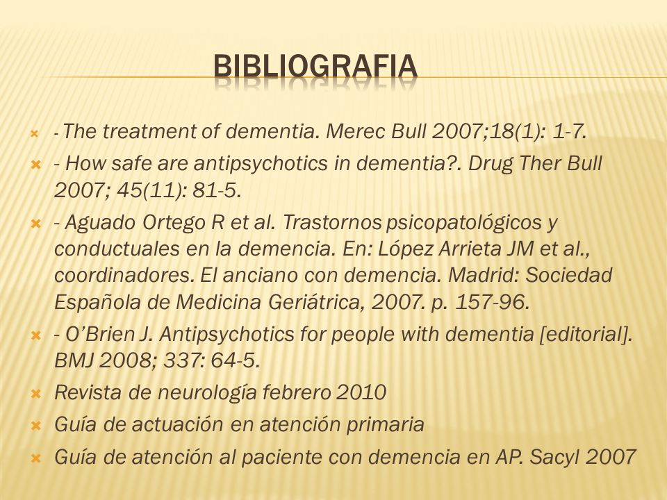 bibliografia - The treatment of dementia. Merec Bull 2007;18(1): 1-7. - How safe are antipsychotics in dementia . Drug Ther Bull 2007; 45(11): 81-5.