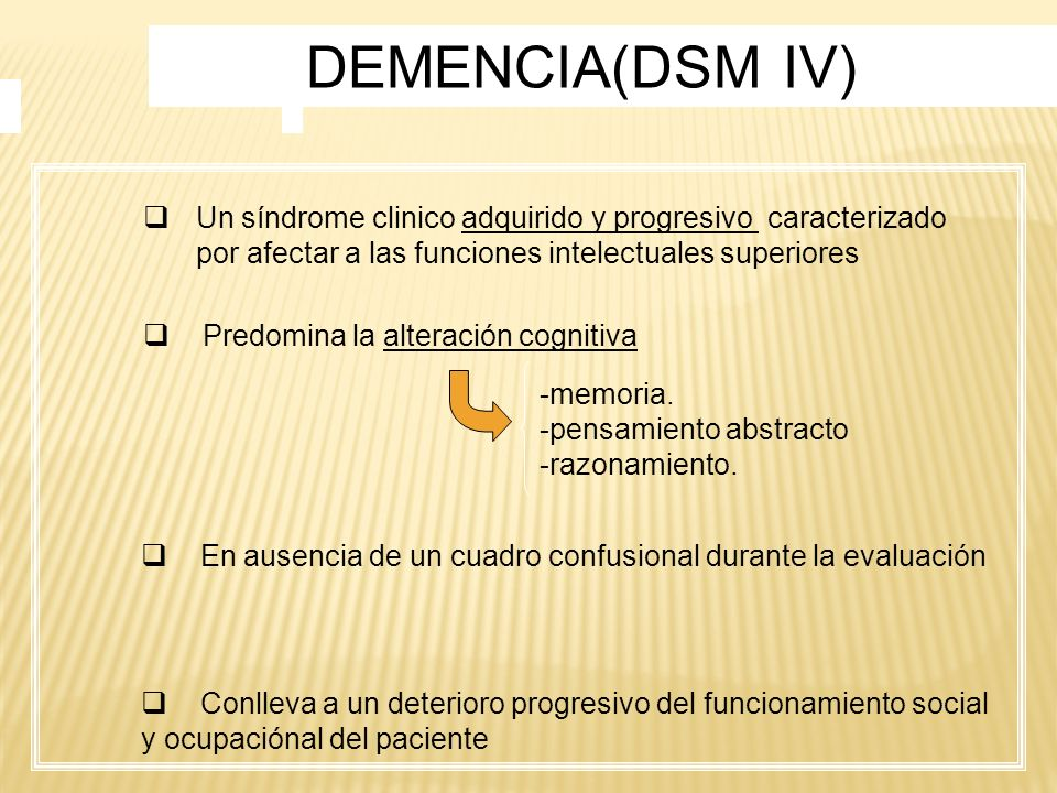 DEMENCIA(DSM IV)Un síndrome clinico adquirido y progresivo caracterizado por afectar a las funciones intelectuales superiores.