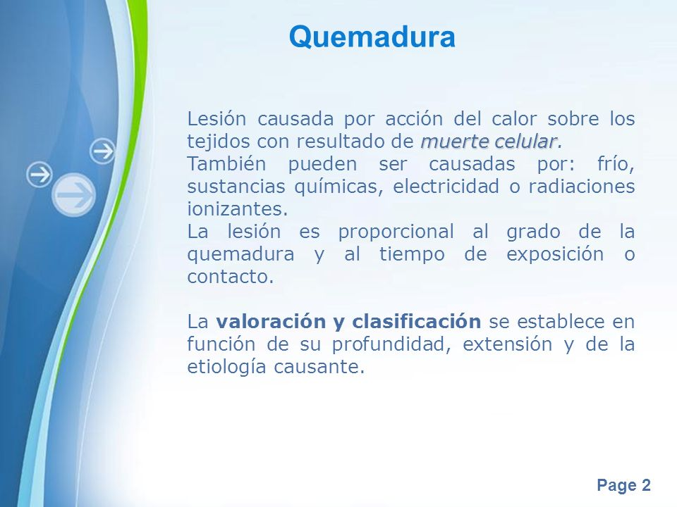Quemadura Lesión causada por acción del calor sobre los tejidos con resultado de muerte celular.
