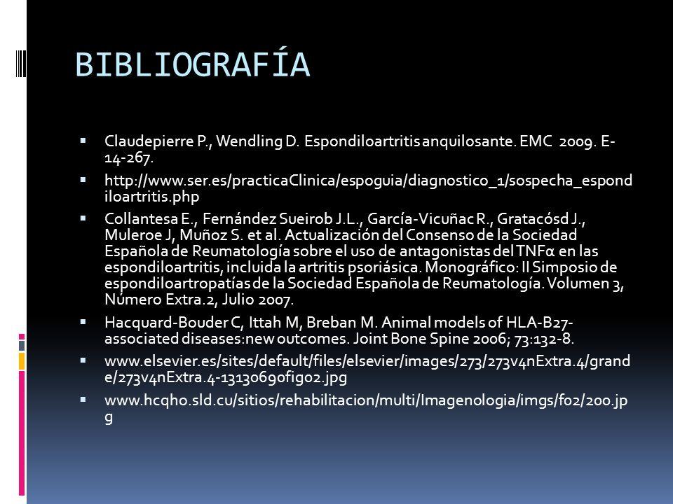 BIBLIOGRAFÍA Claudepierre P., Wendling D. Espondiloartritis anquilosante. EMC 2009. E- 14-267.